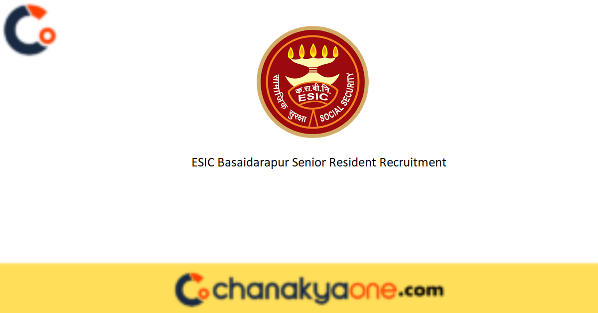 ESIC Basaidarapur Senior Resident Recruitment